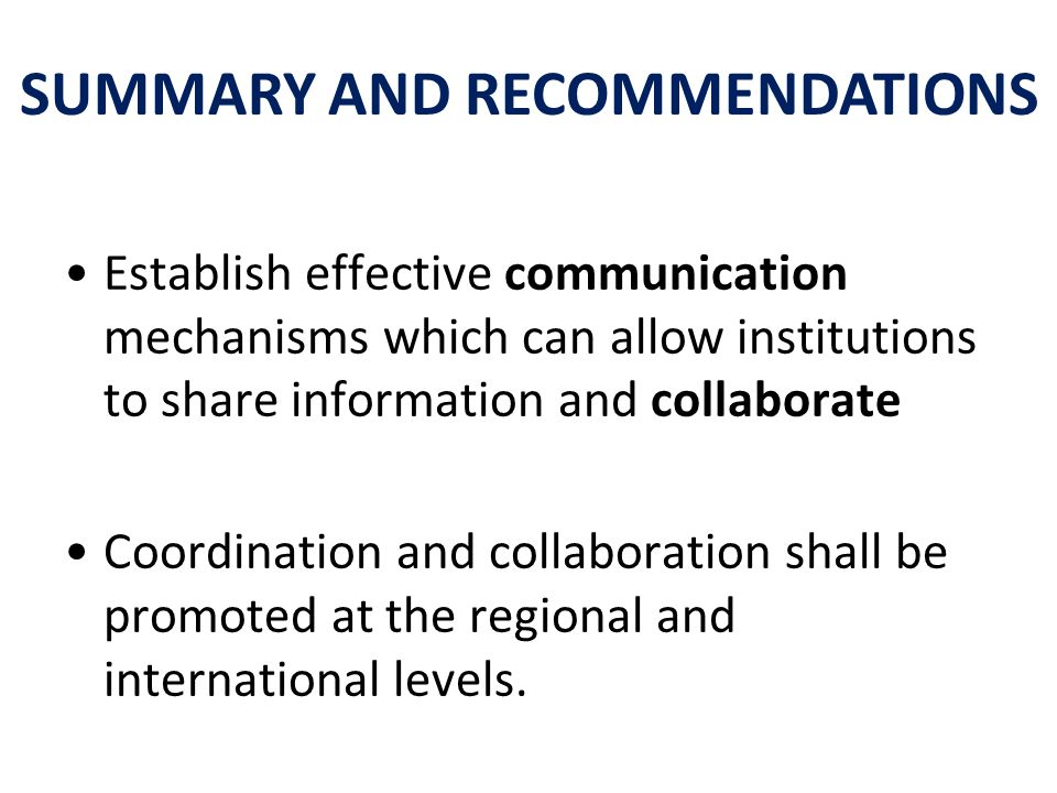 Establish effective communication mechanisms which can allow institutions to share information and collaborate Coordination and collaboration shall be