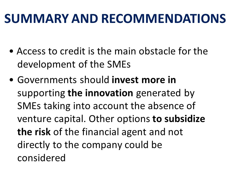Access to credit is the main obstacle for the development of the SMEs Governments should invest more in supporting the innovation generated by SMEs ta