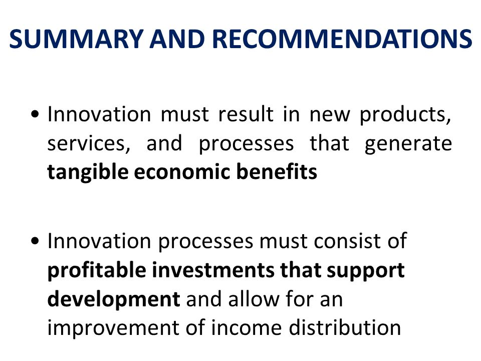 Innovation must result in new products, services, and processes that generate tangible economic benefits Innovation processes must consist of profitab