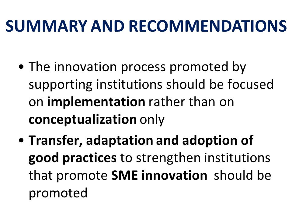 The innovation process promoted by supporting institutions should be focused on implementation rather than on conceptualization only Transfer, adaptat