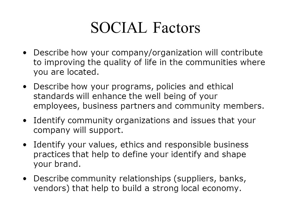SOCIAL Factors Describe how your company/organization will contribute to improving the quality of life in the communities where you are located.