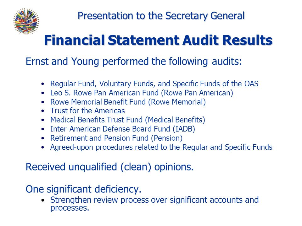 Presentation to the Secretary General Ernst and Young performed the following audits: Regular Fund, Voluntary Funds, and Specific Funds of the OAS Leo S.