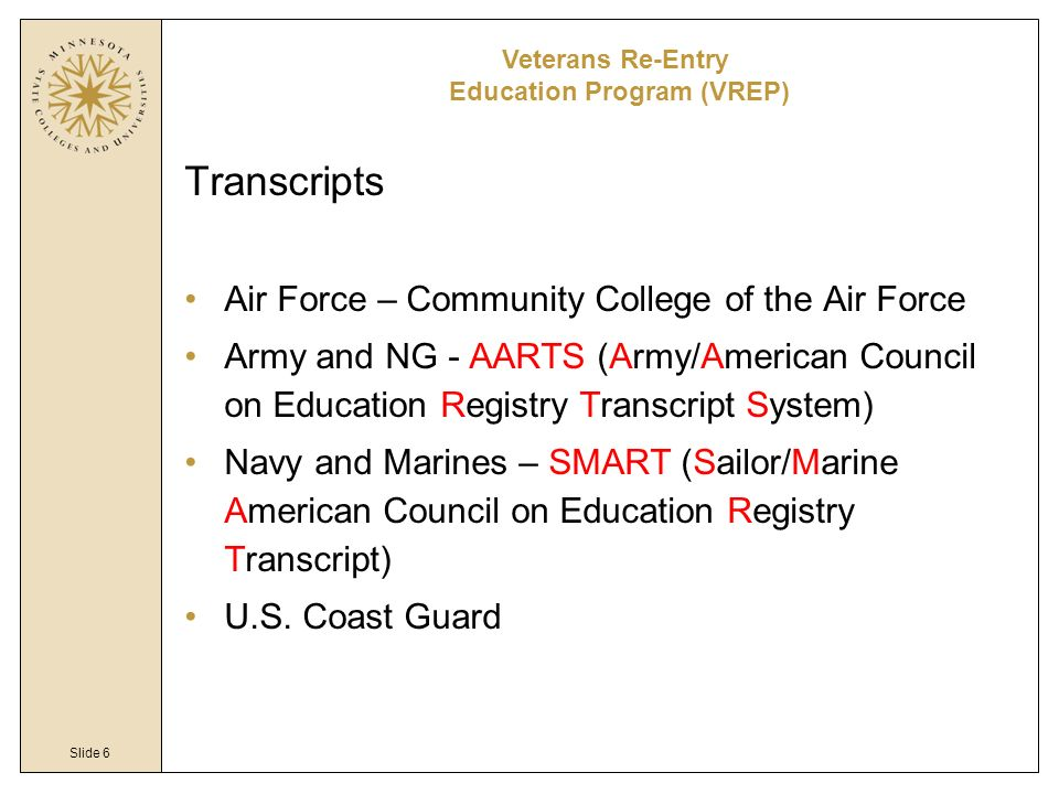 Slide 6 Transcripts Air Force – Community College of the Air Force Army and NG - AARTS (Army/American Council on Education Registry Transcript System)
