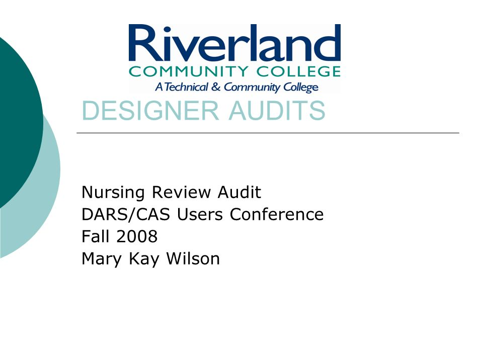 DESIGNER AUDITS Nursing Review Audit DARS/CAS Users Conference Fall 2008 Mary Kay Wilson