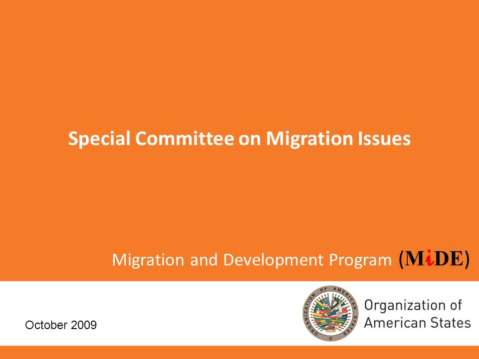 Migration and Development Program ( M i DE ) Special Committee on Migration Issues October 2009