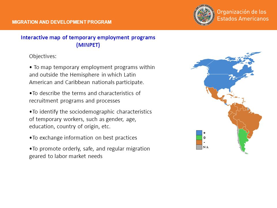 Interactive map of temporary employment programs (MINPET) Objectives: To map temporary employment programs within and outside the Hemisphere in which Latin American and Caribbean nationals participate.