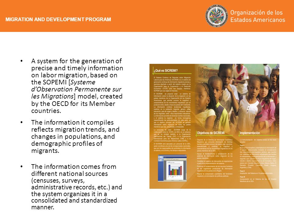 A system for the generation of precise and timely information on labor migration, based on the SOPEMI [Systeme dObservation Permanente sur les Migrations] model, created by the OECD for its Member countries.