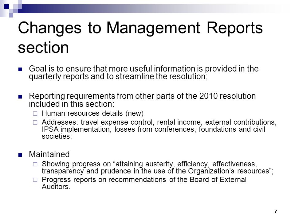 7 Changes to Management Reports section Goal is to ensure that more useful information is provided in the quarterly reports and to streamline the reso