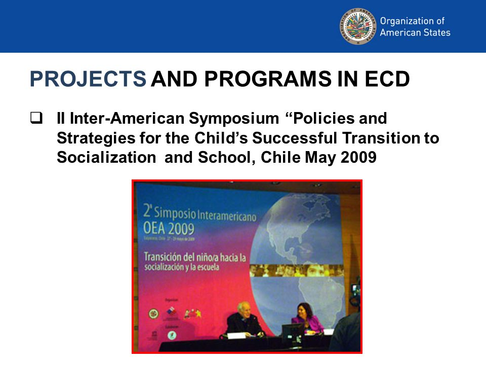 PROJECTS AND PROGRAMS IN ECD II Inter-American Symposium Policies and Strategies for the Childs Successful Transition to Socialization and School, Chile May 2009