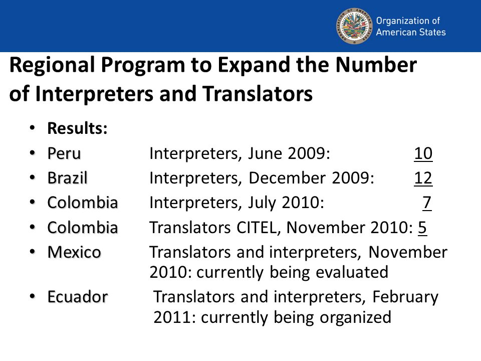 Regional Program to Expand the Number of Interpreters and Translators Results: Peru PeruInterpreters, June 2009: 10 Brazil BrazilInterpreters, Decembe