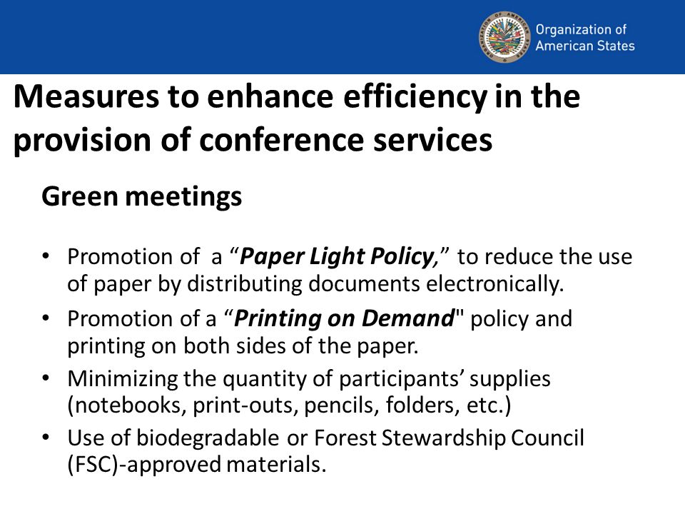 Measures to enhance efficiency in the provision of conference services Green meetings Promotion of a Paper Light Policy, to reduce the use of paper by