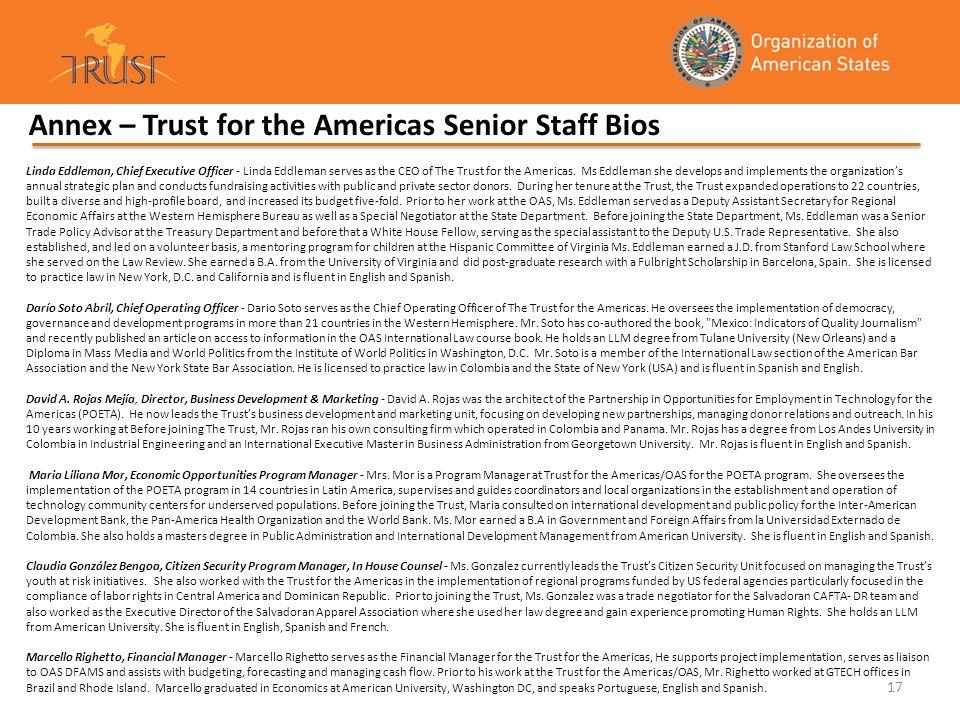 17 Annex – Trust for the Americas Senior Staff Bios Linda Eddleman, Chief Executive Officer - Linda Eddleman serves as the CEO of The Trust for the Am