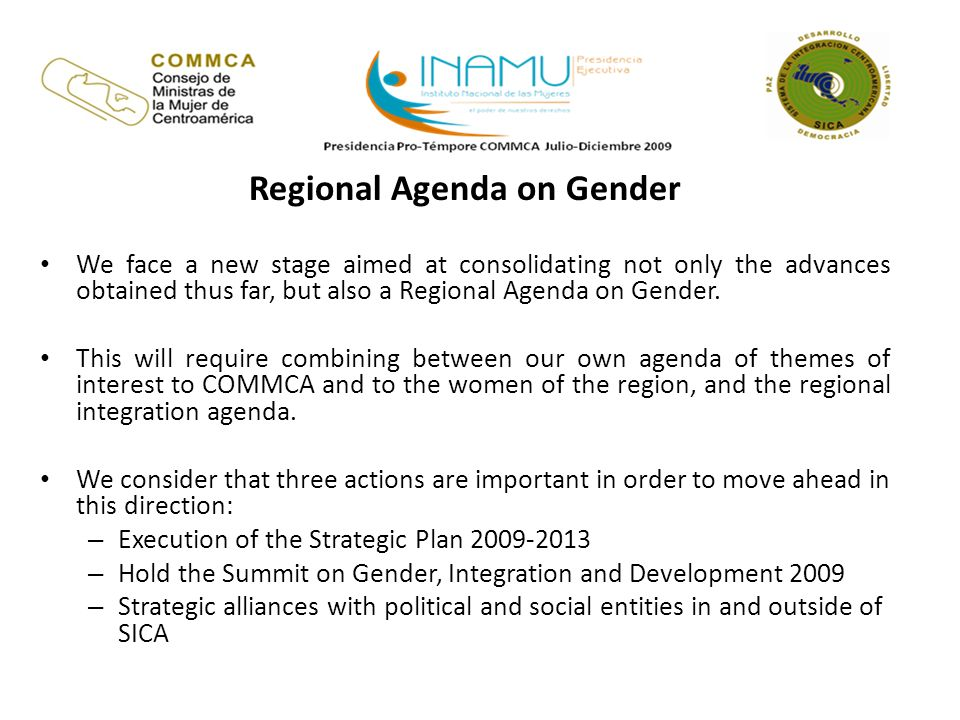 Regional Agenda on Gender We face a new stage aimed at consolidating not only the advances obtained thus far, but also a Regional Agenda on Gender. Th