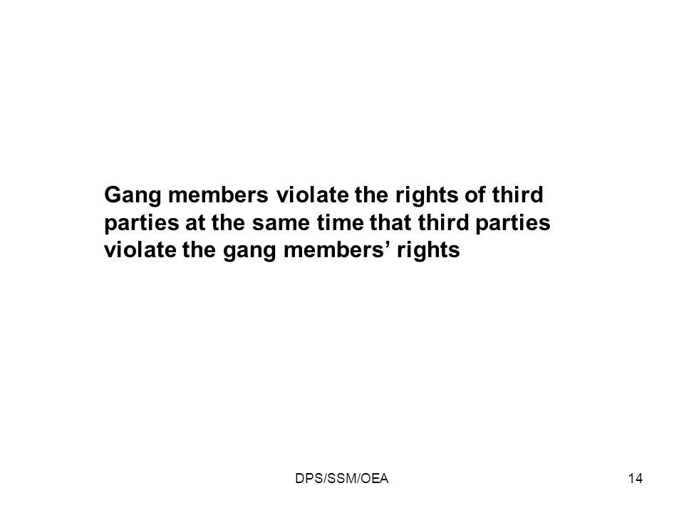 DPS/SSM/OEA14 Gang members violate the rights of third parties at the same time that third parties violate the gang members rights