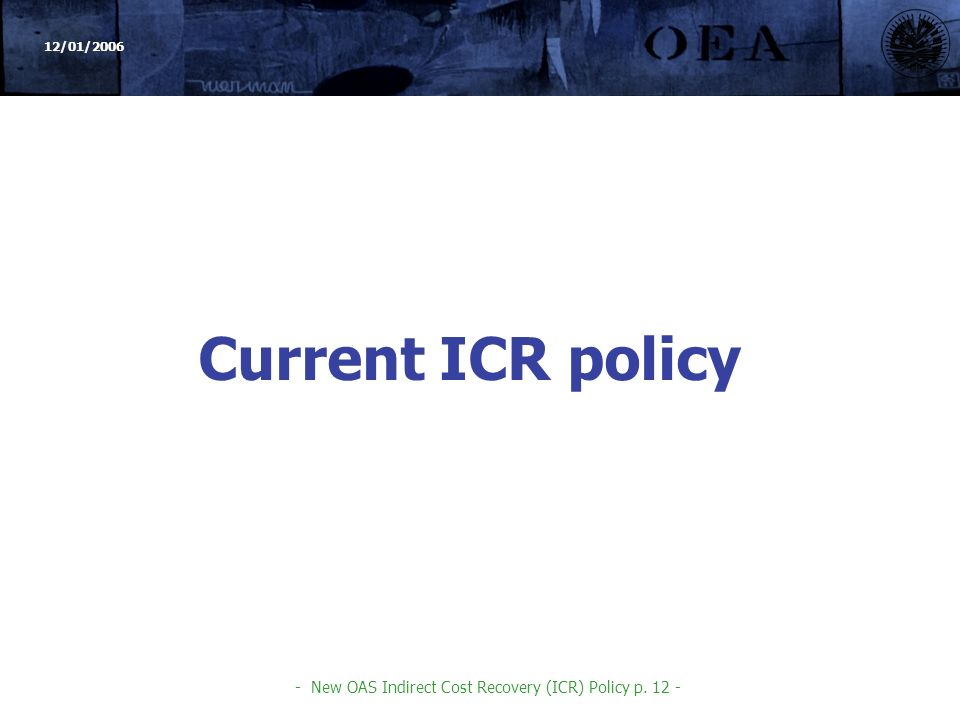 12/01/ New OAS Indirect Cost Recovery (ICR) Policy p Current ICR policy
