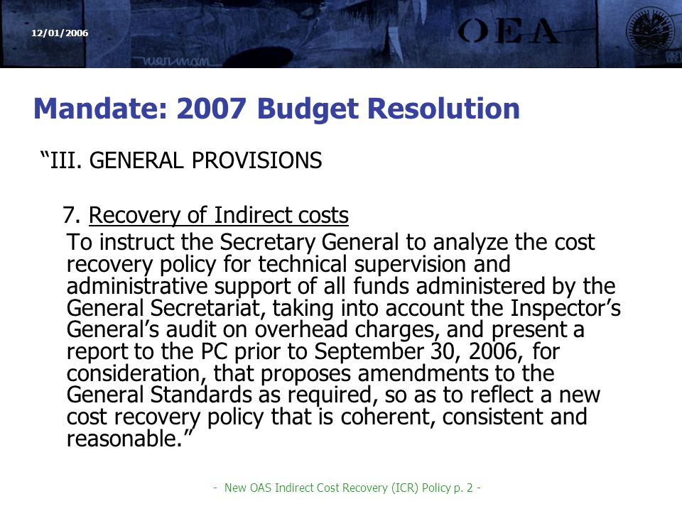 - New OAS Indirect Cost Recovery (ICR) Policy p. 2 - Mandate: 2007 Budget Resolution III.