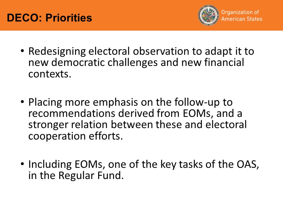 Redesigning electoral observation to adapt it to new democratic challenges and new financial contexts. Placing more emphasis on the follow-up to recom
