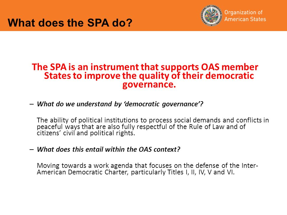 The SPA is an instrument that supports OAS member States to improve the quality of their democratic governance.