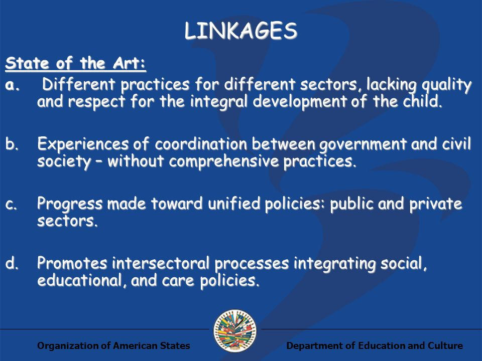 Department of Education and CultureOrganization of American States LINKAGES State of the Art: a. Different practices for different sectors, lacking qu