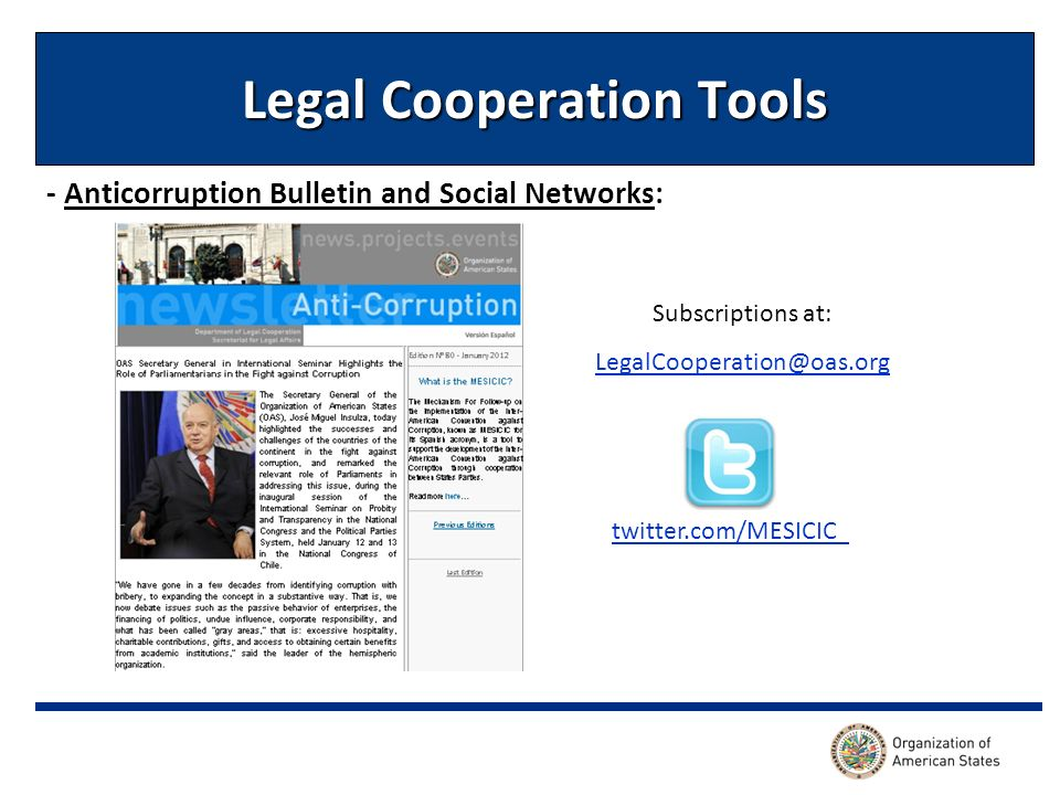 Legal Cooperation Tools - Anticorruption Bulletin and Social Networks: Subscriptions at: LegalCooperation@oas.org twitter.com/MESICIC