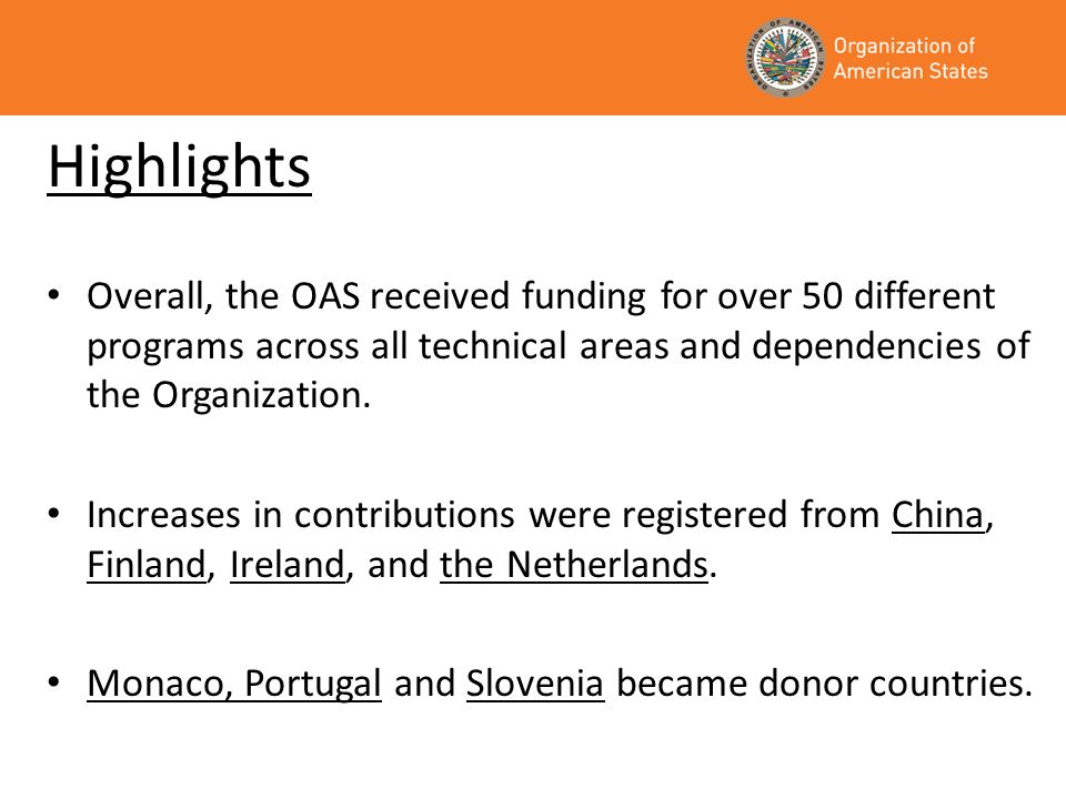 Highlights Overall, the OAS received funding for over 50 different programs across all technical areas and dependencies of the Organization.