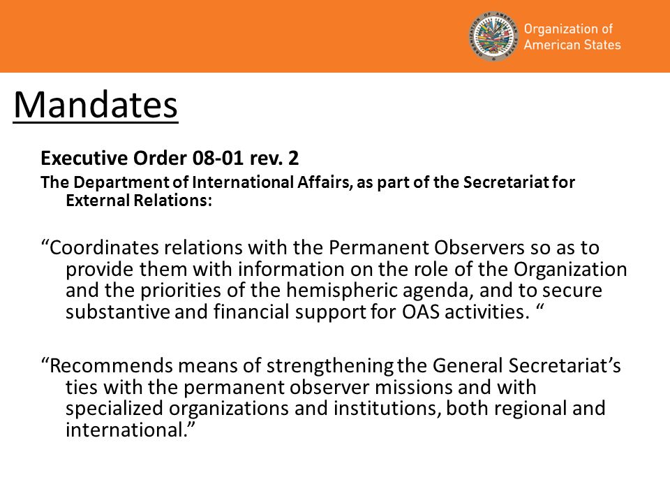 Ongoing Efforts Analysis of Permanent Observer policies and practices; Production of Permanent Observer profiles and posting of contribution and country information on web; Identification of additional mechanisms and sources of funding within existing Permanent Observer framework; Promotion of increased engagement by non-traditional donor Permanent Observers; Streamlined approach to donors, including strengthened coordination between the technical areas and the Department of International Affairs.
