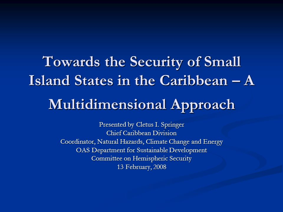Towards the Security of Small Island States in the Caribbean – A Multidimensional Approach Presented by Cletus I.