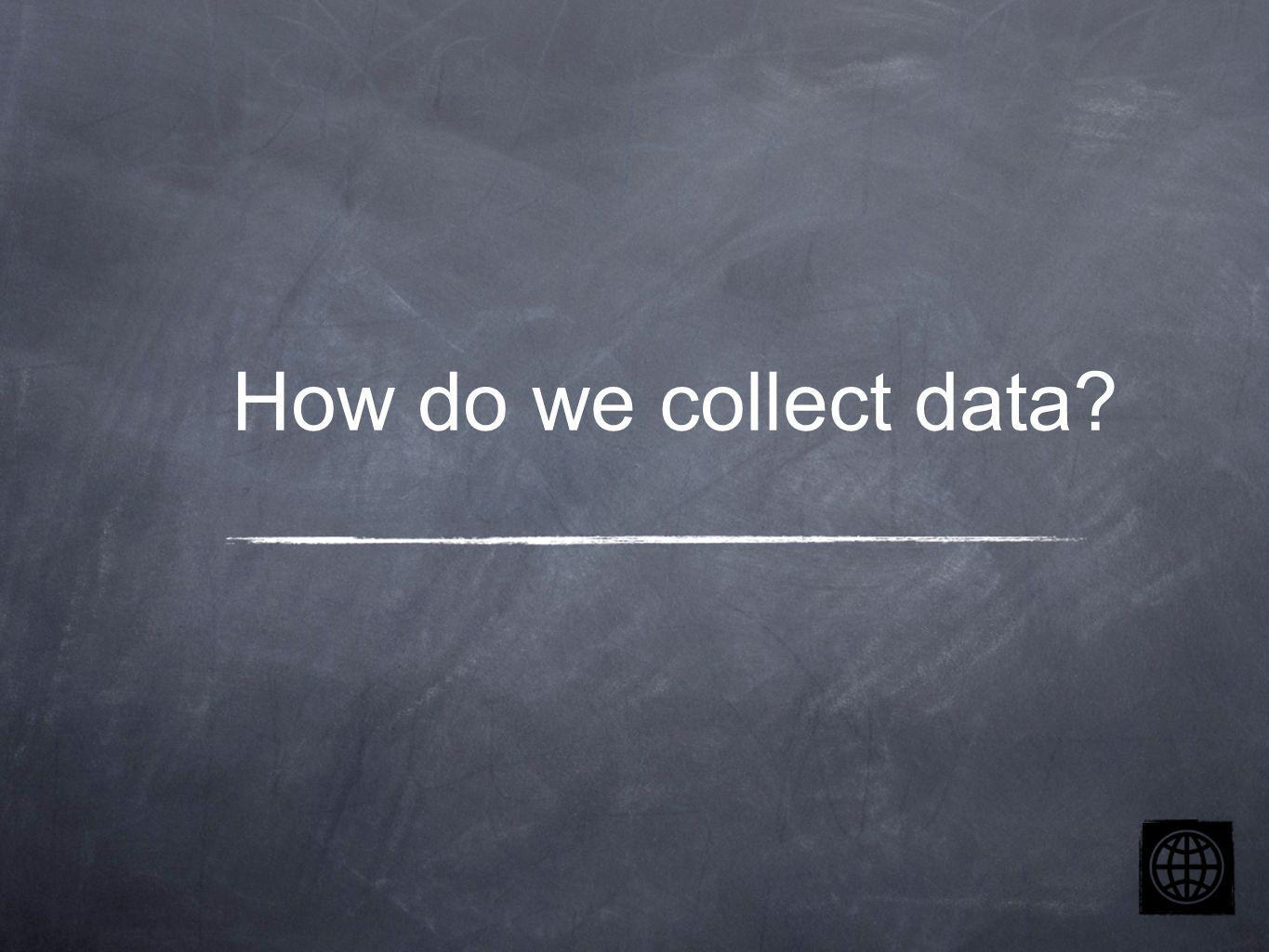 How do we collect data