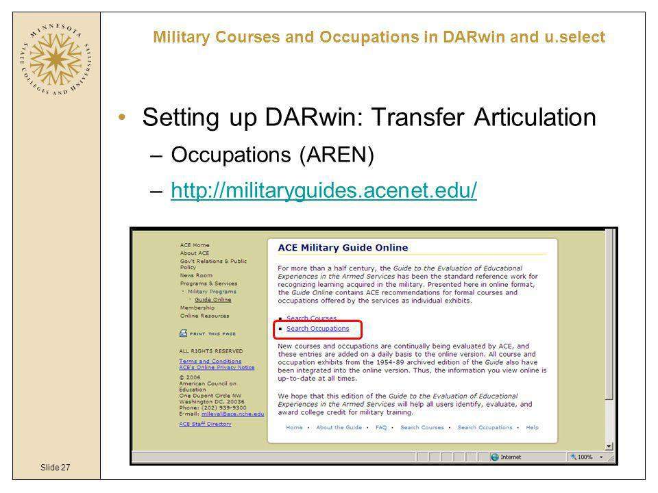 Slide 27 Military Courses and Occupations in DARwin and u.select Setting up DARwin: Transfer Articulation –Occupations (AREN) –http://militaryguides.a