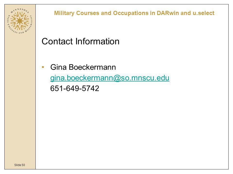 Slide 50 Contact Information Gina Boeckermann gina.boeckermann@so.mnscu.edu 651-649-5742 gina.boeckermann@so.mnscu.edu Military Courses and Occupation