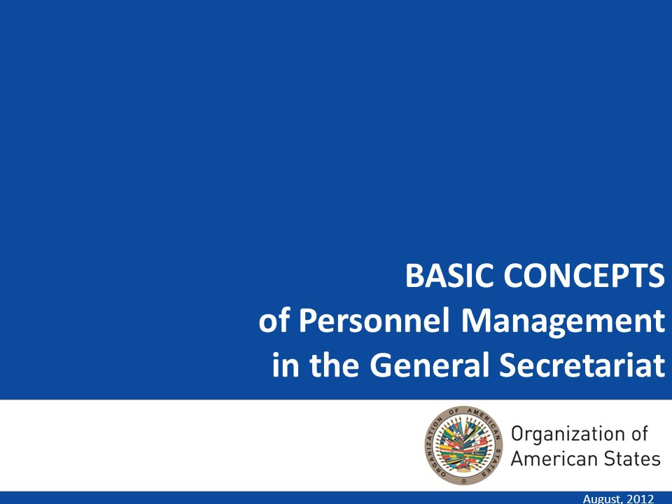 BASIC CONCEPTS of Personnel Management in the General Secretariat August, 2012
