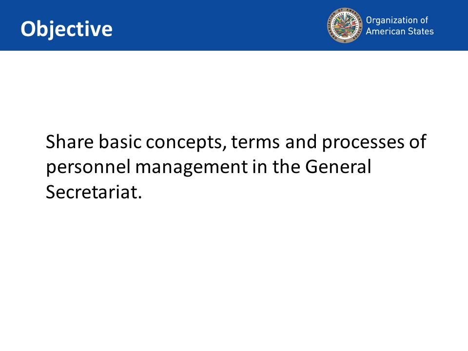 Share basic concepts, terms and processes of personnel management in the General Secretariat. Objective