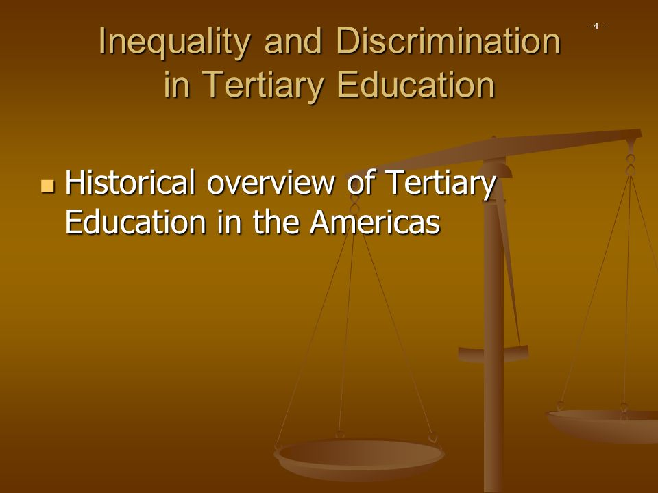 Historical overview of Tertiary Education in the Americas Historical overview of Tertiary Education in the Americas Inequality and Discrimination in T