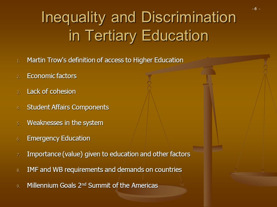 Inequality and Discrimination in Tertiary Education 1. Martin Trow's definition of access to Higher Education 2. Economic factors 3. Lack of cohesion
