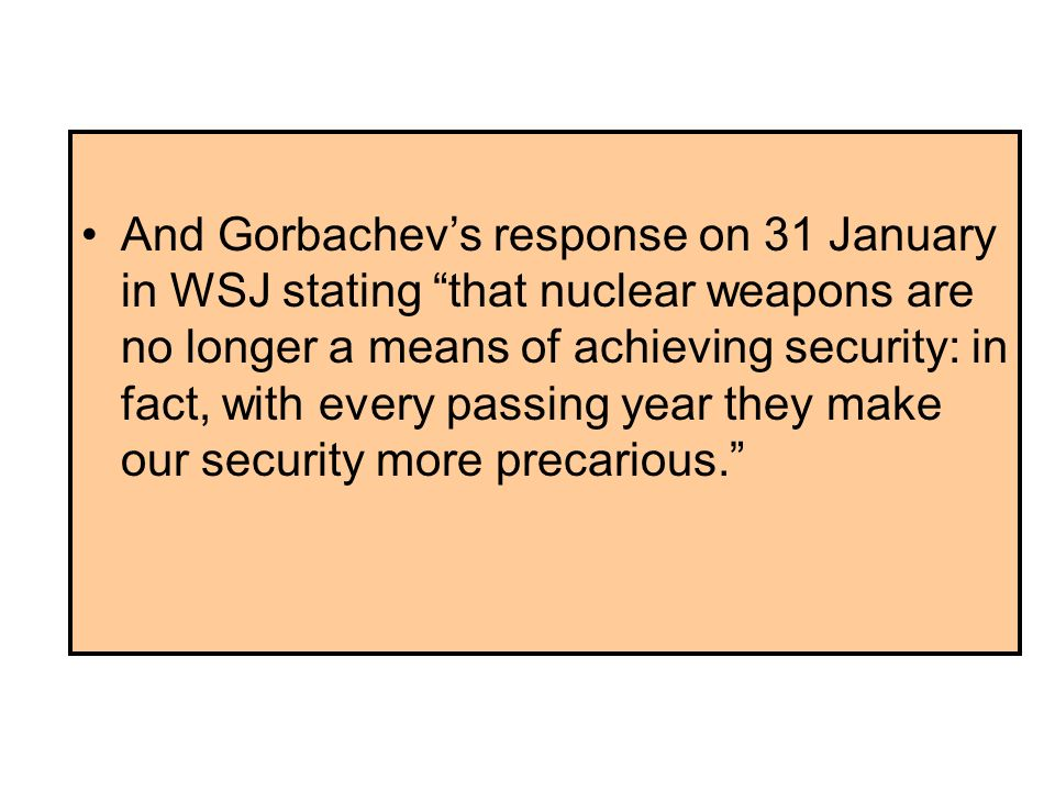 January 4 Editorial in the Wall Street Journal by Kissinger, Perry, Shultz and Nunn and others called for US leadership in moving the world to reversing reliance on nuclear weapons globally as a vital contribution to non-proliferation