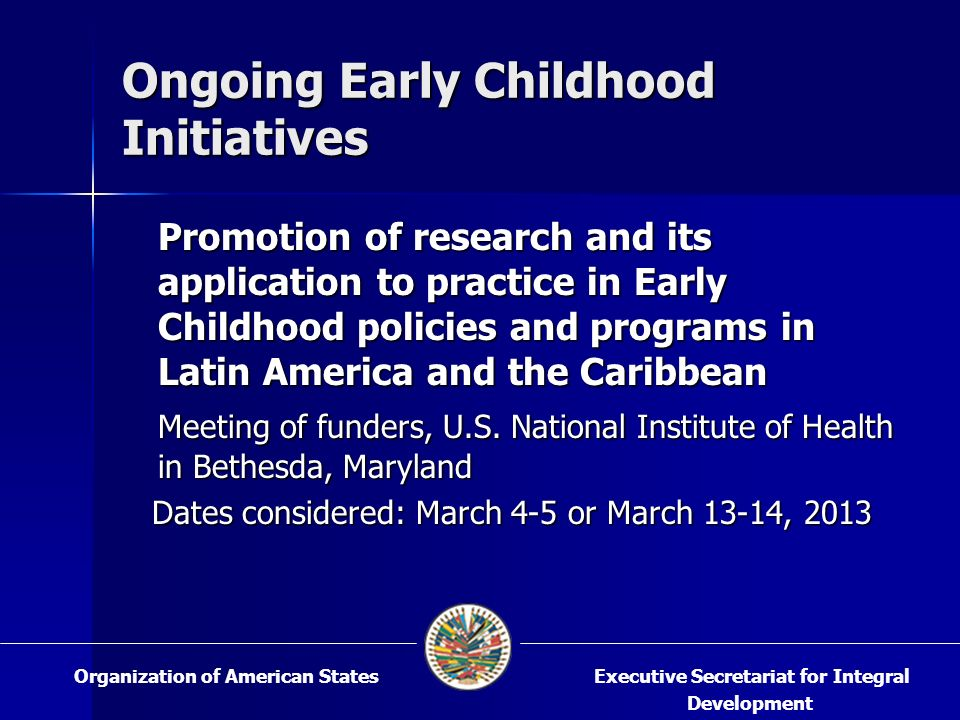 Ongoing Early Childhood Initiatives Promotion of research and its application to practice in Early Childhood policies and programs in Latin America and the Caribbean Meeting of funders, U.S.