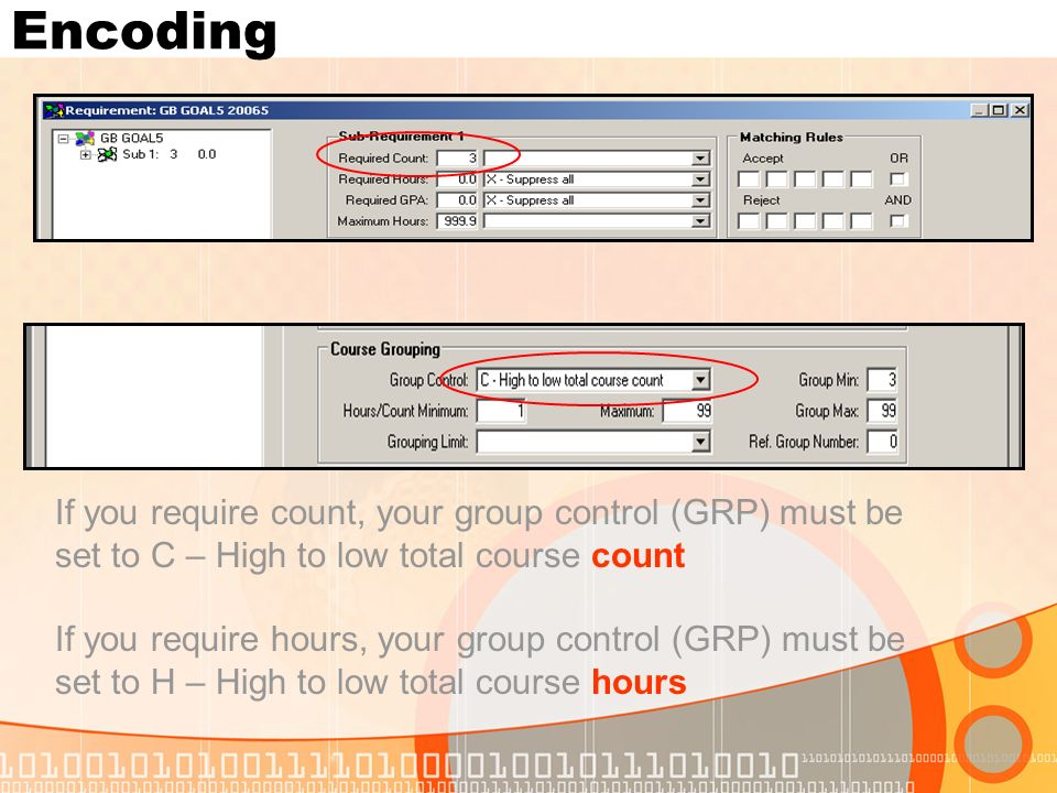 Encoding If you require count, your group control (GRP) must be set to C – High to low total course count If you require hours, your group control (GRP) must be set to H – High to low total course hours