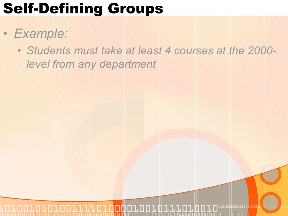 Self-Defining Groups Example: Students must take at least 4 courses at the level from any department