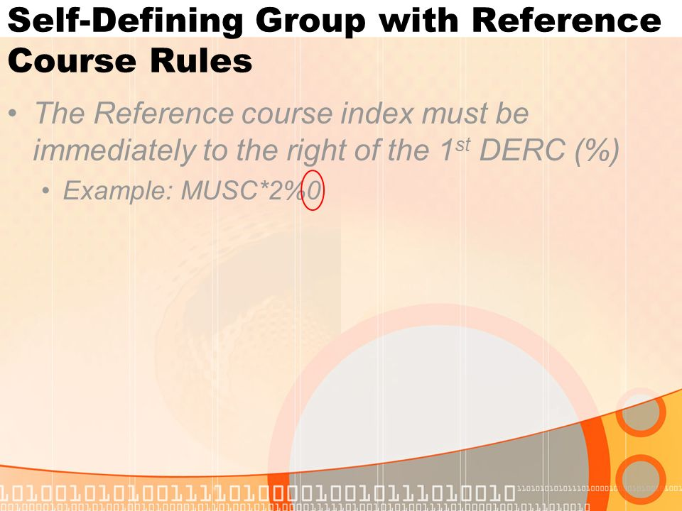 Self-Defining Group with Reference Course Rules The Reference course index must be immediately to the right of the 1 st DERC (%) Example: MUSC*2%0