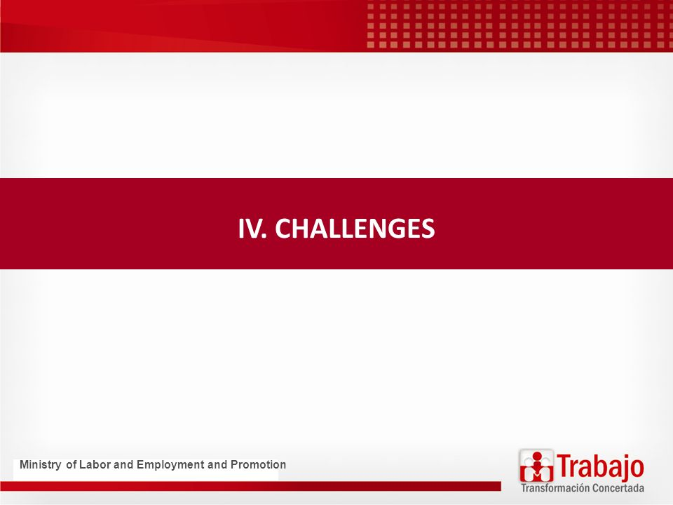 IV. CHALLENGES Ministry of Labor and Employment and Promotion