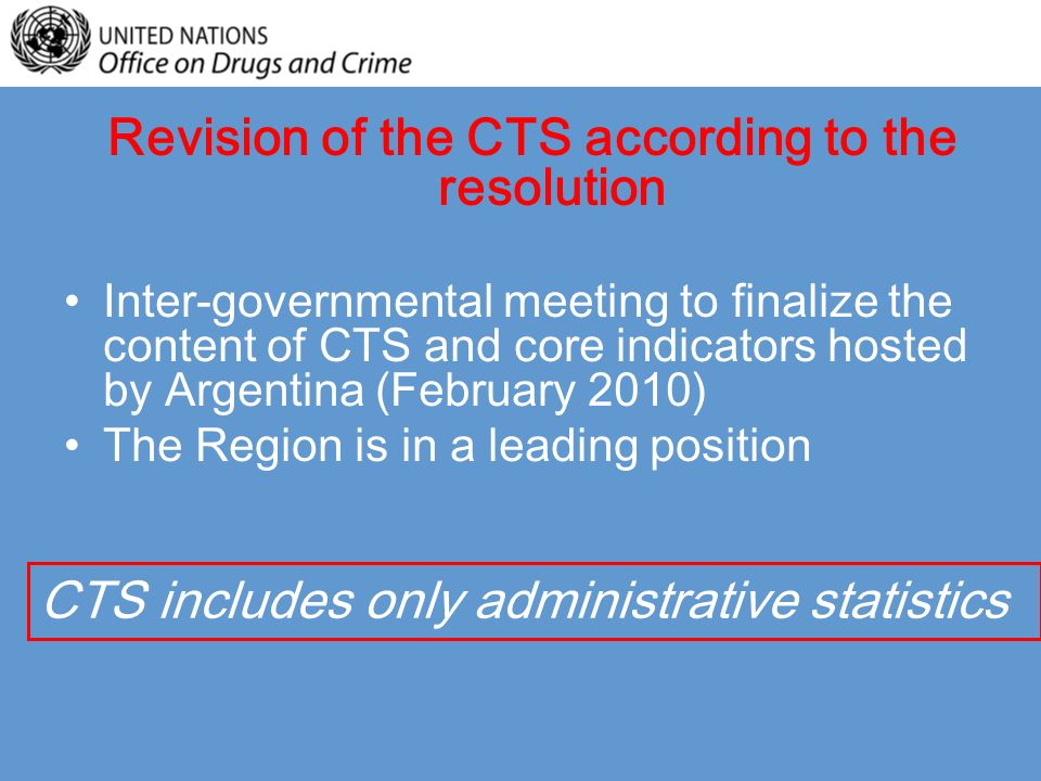 Revision of the CTS according to the resolution Inter-governmental meeting to finalize the content of CTS and core indicators hosted by Argentina (February 2010) The Region is in a leading position CTS includes only administrative statistics