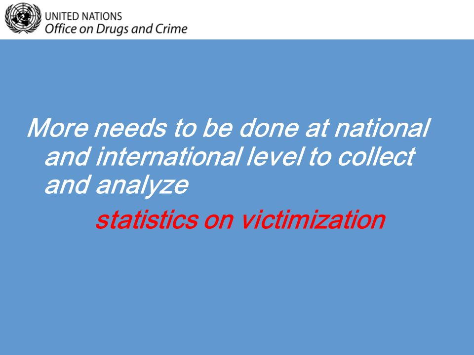 More needs to be done at national and international level to collect and analyze statistics on victimization