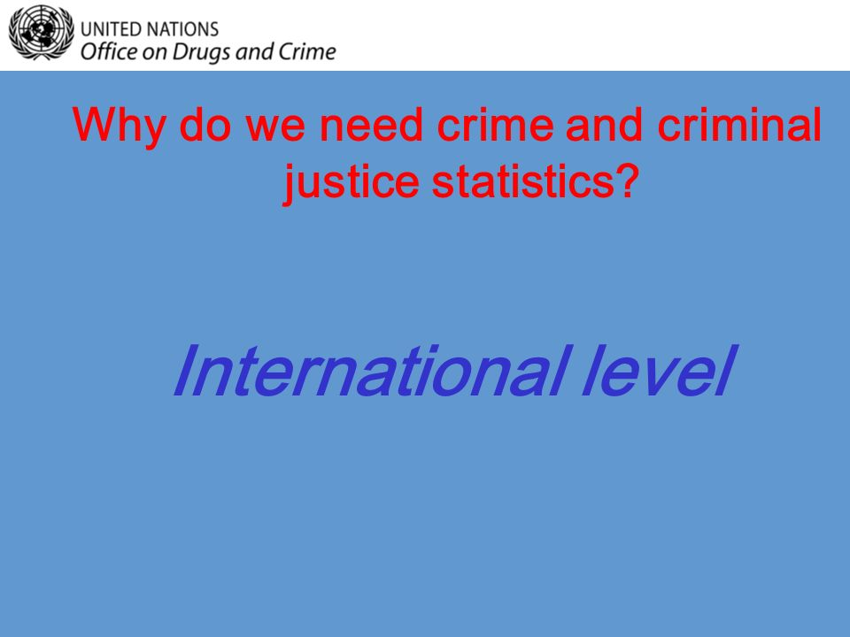 Why do we need crime and criminal justice statistics International level