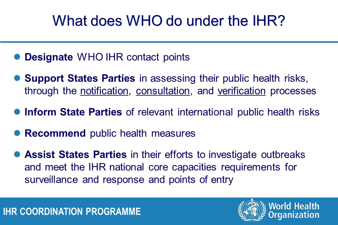 IHR COORDINATION PROGRAMME What does WHO do under the IHR.