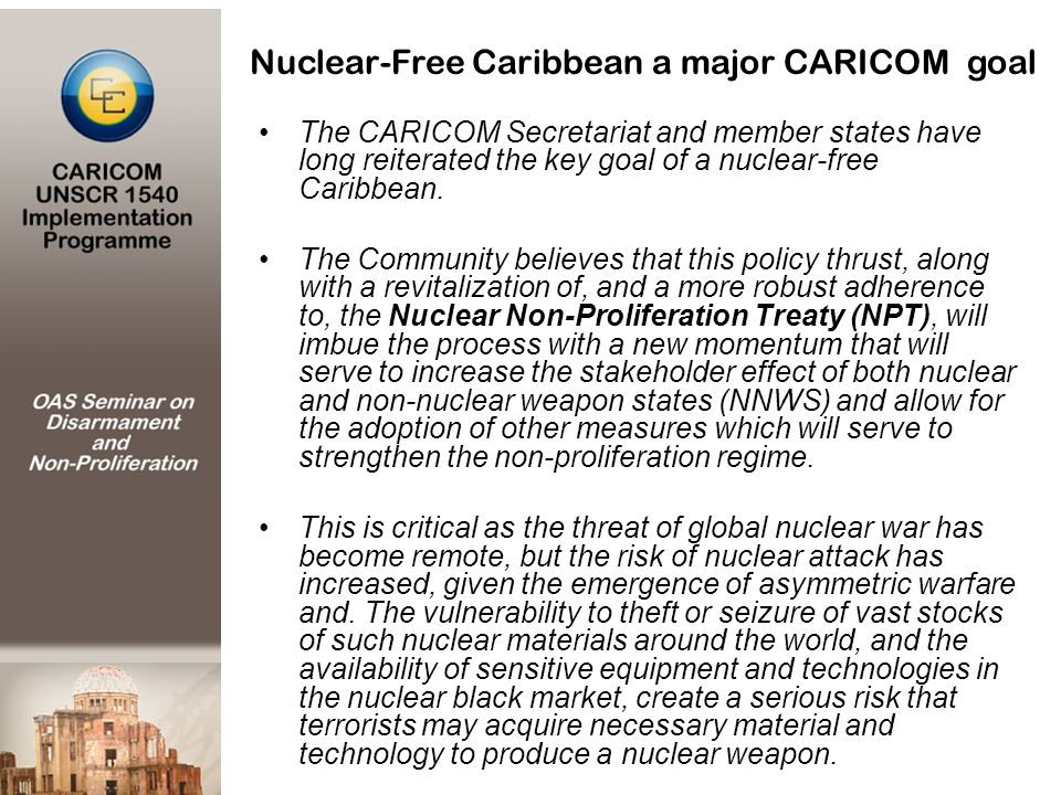 The CARICOM Secretariat and member states have long reiterated the key goal of a nuclear-free Caribbean.