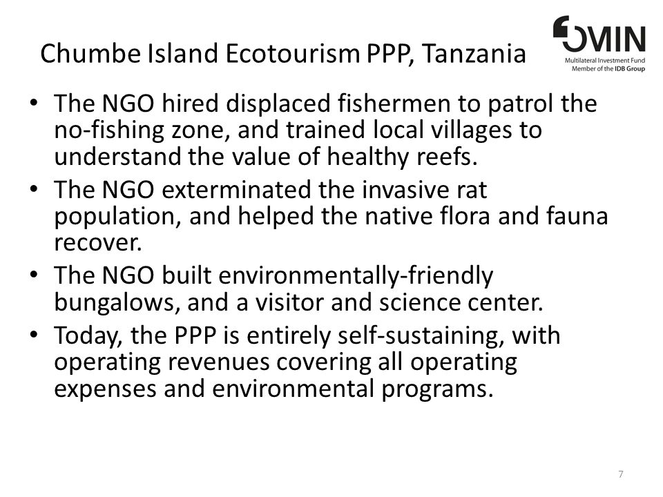 Chumbe Island Ecotourism PPP, Tanzania The NGO hired displaced fishermen to patrol the no-fishing zone, and trained local villages to understand the value of healthy reefs.