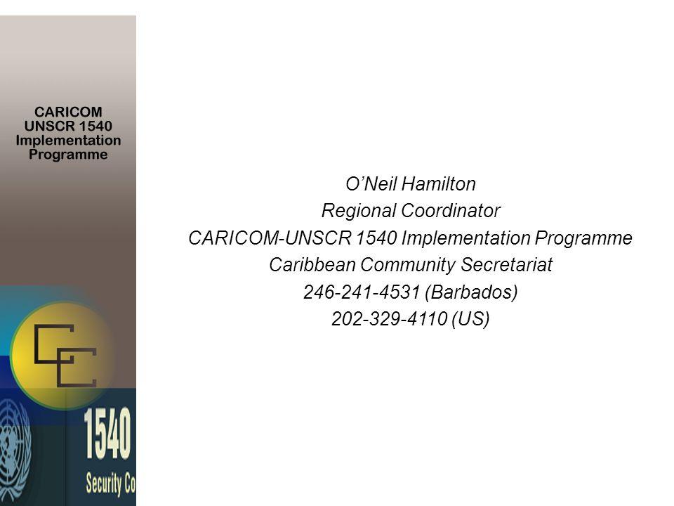 ONeil Hamilton Regional Coordinator CARICOM-UNSCR 1540 Implementation Programme Caribbean Community Secretariat 246-241-4531 (Barbados) 202-329-4110 (US)
