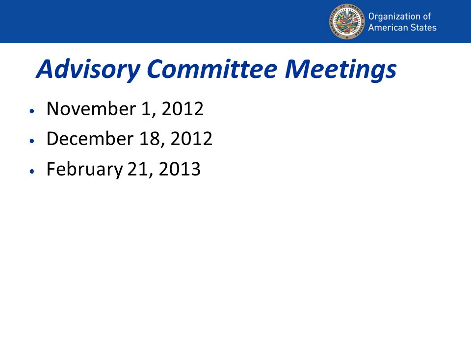 Advisory Committee Meetings November 1, 2012 December 18, 2012 February 21, 2013