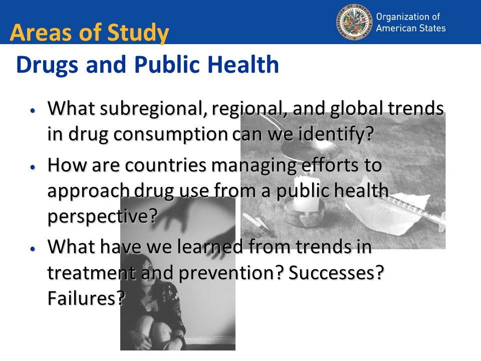 Areas of Study Drugs and Public Health What subregional, regional, and global trends in drug consumption can we identify.