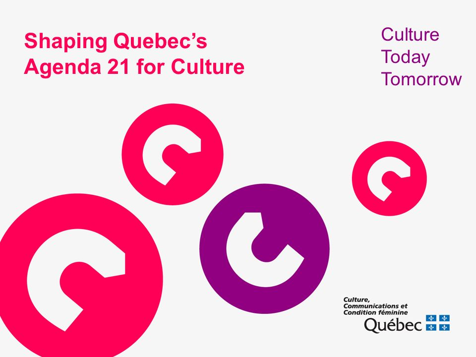 Shaping Quebecs Agenda 21 for Culture Culture Today Tomorrow